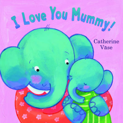 I Love You Mummy! by Catherine Vase
