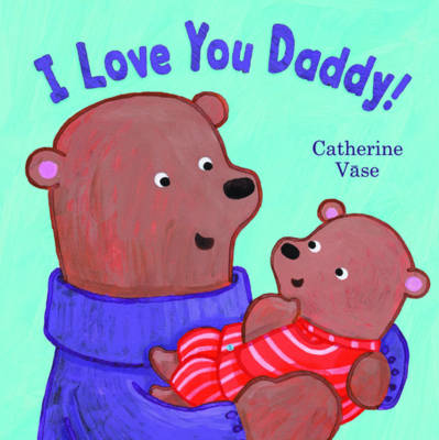 I Love You Daddy! by Catherine Vase