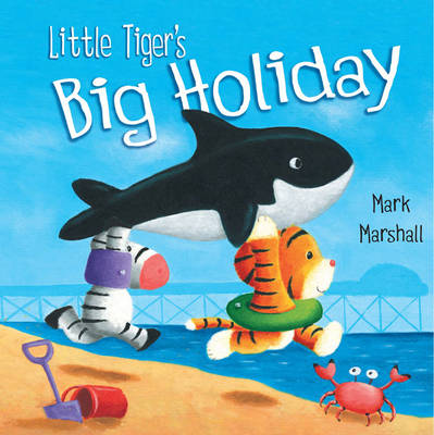 Little Tiger's Big Holiday by Mark Marshall