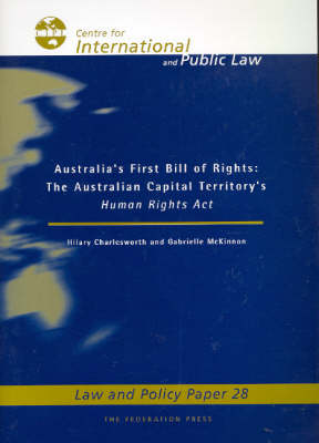 Australia's First Bill of Rights The Australian Capital Territory's Human Rights Act by Hilary Charlesworth, Gabrielle McKinnon, Australian National University