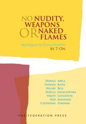 No Nudity, Weapons or Naked Flames Monologues for Drama Students by Donna Abela, Vanessa Bates, Hilary Bell, Noelle Janaczewska