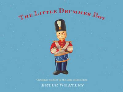 The Little Drummer Boy by Bruce Whatley
