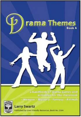 Drama Themes A Handbook of Drama Games and Activities for the Classroom by Larry Swartz