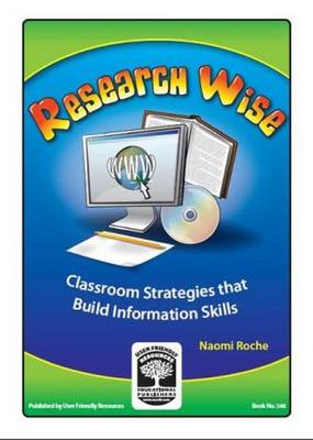 Research Wise Classroom Strategies That Build Information Skills by Naomi Roche