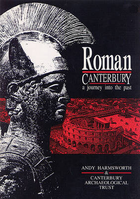 Roman Canterbury A Journey into the Past by Andy Harmsworth
