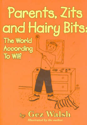 Parents, Zits and Hairy Bits The World According to Wilf by Gez Walsh