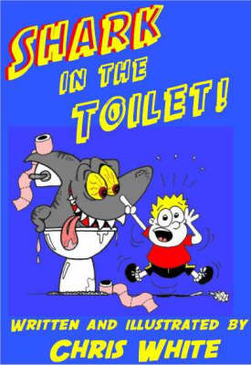 Shark in the Toilet Potty Poems to Get Your Teeth into by Chris White