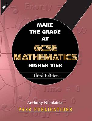 Make the Grade at GCSE Higher Mathematics by Anthony Nicolaides