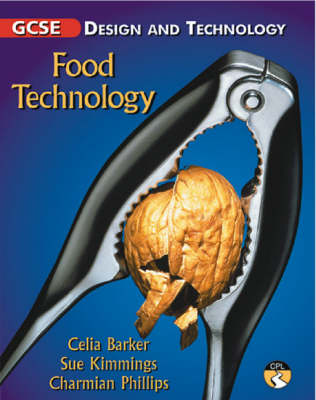 GCSE Design and Technology Food Technology by Celia Barker, Sue Kimmings, Charmian Phillips