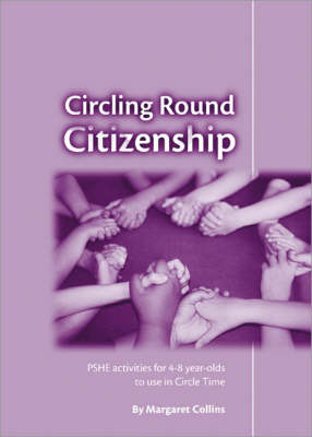 Circling Round Citizenship PSHE Activities for 4-8 Year-Olds to use in Circle Time by Margaret Collins