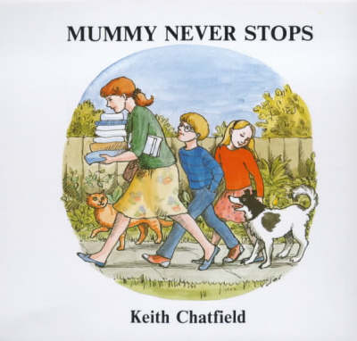 Mummy Never Stops by Keith Chatfield