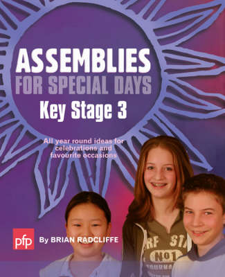 Assemblies for Special Days Key Stage 3 All Year Round Ideas for Celebrations and Favourite Occasions by Brian Radcliffe