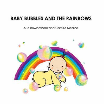 Baby Bubbles and the Rainbow by Sue Rowbotham
