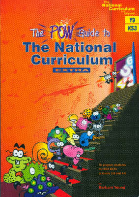 A POW Guide to the National Curriculum EXTRA (Y9) To Prepare Students for KS3 NCTs at Tiers 3-5 and 4-6 by Barbara Young