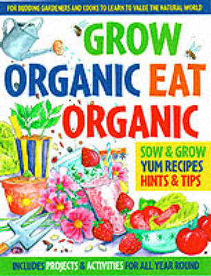 Grow Organic, Eat Organic for Budding Gardeners and Cooks to Learn to Value the Natural World by Lone Morton
