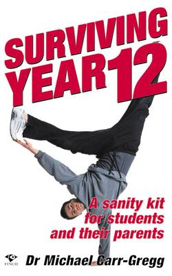Surviving Year 12 A Sanity Kit for Students and Their Parents by Michael Carr-Gregg