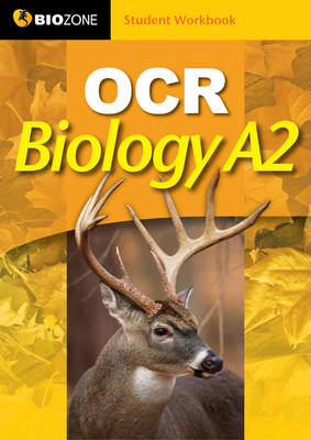 OCR Biology A2 Student Workbook by Tracey Greenwood, Lissa Bainbridge-Smith, Kent Pryor, Richard Allan