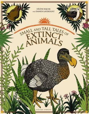 Small and Tall Tales of Extinct Animals by Damien Laverdunt, Helene Rajcak