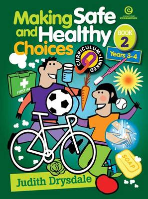 Making Safe and Healthy Choices Bk 2 (Years 3-4) by Judith Drysdale