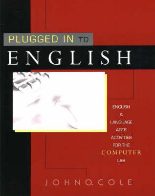 Plugged in to English English and Language Arts Activities for the Computer Lab by John O. Cole