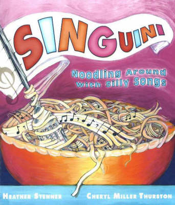 SINGuini Noodling Around with Silly Songs by Heather Stenner, Cheryl Miller Thurston