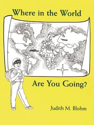 Where in the World are You Going? by Judith Blohm