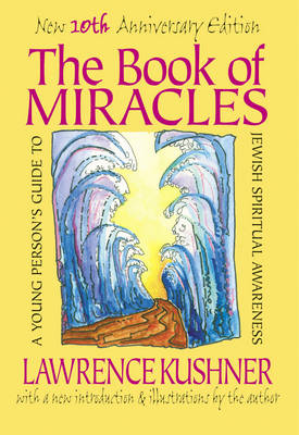 The Book of Miracles A Young Person's Guide to Jewish Spiritual Awareness by Rabbi Lawrence Kushner