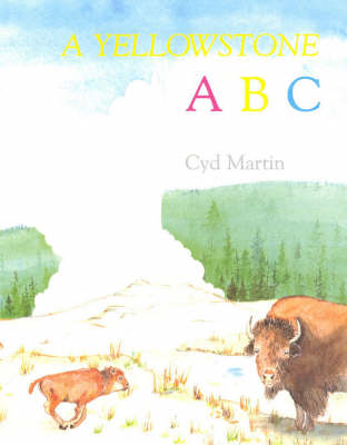 A Yellowstone ABC by Cyd Martin