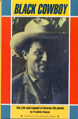 Black Cowboy Life and Legend of George McJunkin by Franklin Folsom