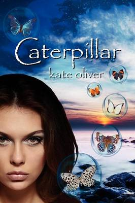 Caterpillar The Metamorphosis Trilogy (Volume 1) by Kate Oliver