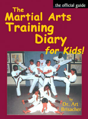 The Martial Arts Training Diary for Kids by Art Brisacher