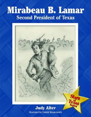 Mirabeau B. Lamar Second President of Texas by Judy Alter