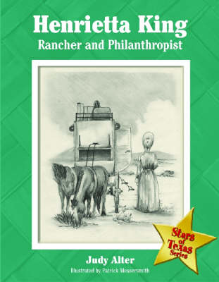 Henrietta King Rancher and Philanthropist by Judy Alter