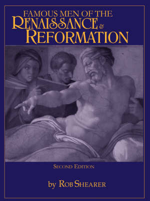 Famous Men of the Renaissance & Reformation by Robert G Shearer, Rob Shearer