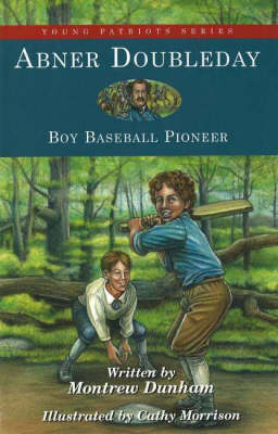 Abner Doubleday Boy Baseball Pioneer by Montrew Dunham, Cathy Morrison