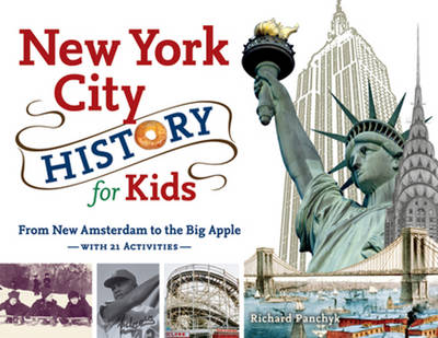 New York City History for Kids From New Amsterdam to the Big Apple with 21 Activities by Richard Panchyk