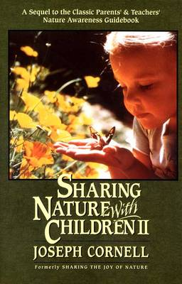Sharing Nature with Children II A Sequel to the Classic Parents' and Teachers' Nature Awareness Guidebook by Joseph Bharat Cornell