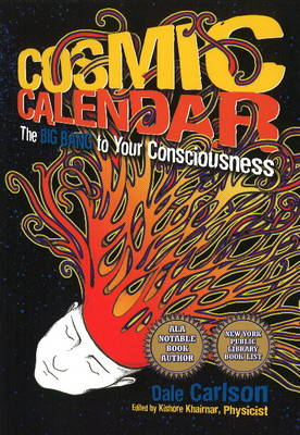 Cosmic Calendar The Big Bang to Your Consciousness by Dale Carlson