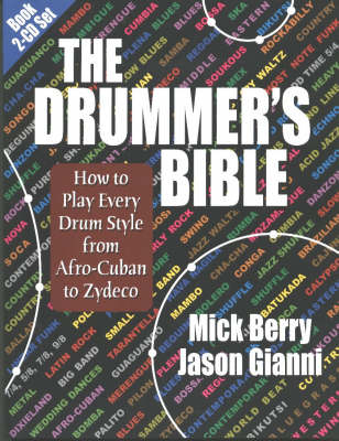The Drummer's Bible How to Play Every Drum Style from Afro-Cuban to Zydeco by Mick Berry, Jason Gianni