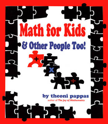 Math for Kids and Other People Too! by Theoni Pappas