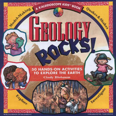 Geology Rocks! 50 Hands-on Activities to Explore the Earth by Cindy Blobaum