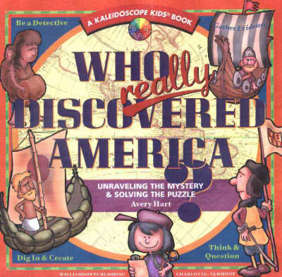 Who Really Discovered America? Unravelling the Mystery and Solving the Puzzle by Avery Hart, Paul Mantell