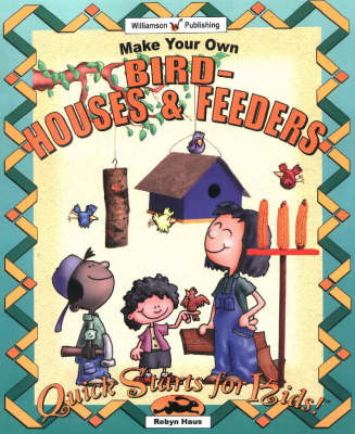 Make Your Own Birdhouses and Feeders by Robyn Haus