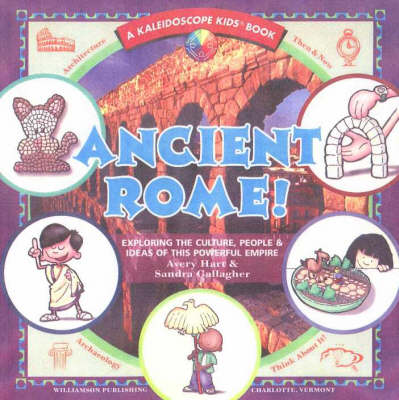Ancient Rome Exploring the Culture, People and Ideas of This Powerful Empire by Avery Hart, Sandra Gallagher