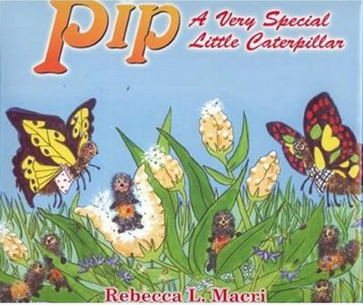 Pip A Very Special Little Caterpillar by Rebecca Macri