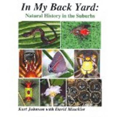 In My Back Yard Natural History in the Suburbs by Kurt E. Johnson, David A. Minckler