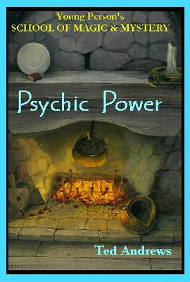 Psychic Power Young Persons School of Magic and Mystery by Ted Andrews