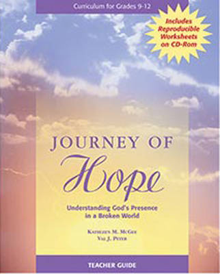 Journey of Hope Teacher Guide Understanding God's Presence in a Broken World by Kathleen Mcgee, Val J. Peter