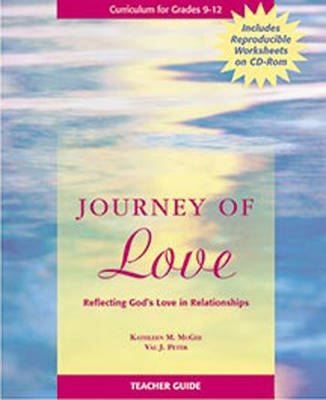 Journey of Love Teacher Guide Reflecting God's Love in Relationships by Kathleen Mcgee, Val J. Peter