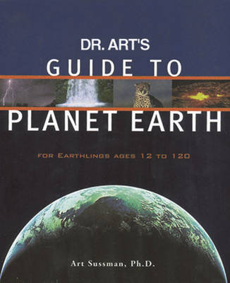 Dr. Art's Guide to Planet Earth For Earthlings Ages 12 to 120 by Art Sussman